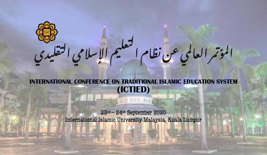 INTERNATIONAL CONFERENCE ON TRADITIONAL ISLAMIC EDUCATION SYSTEM (ICTIED)    المؤتمر العالمي عن نظام  التعليم الإسلامي التقليدي